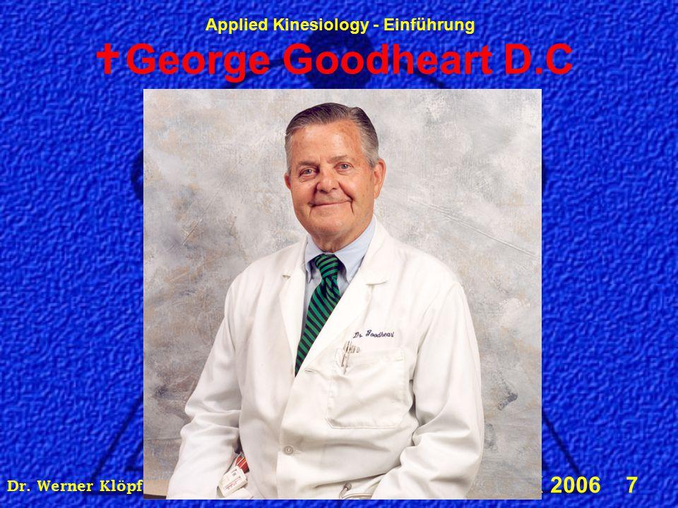 Applied Kinesiology - Einführung © IMAK 2006 7 Dr. Werner Klöpfer, DIBAK, Alserstraße 43, 1080 Wien  George Goodheart D.C