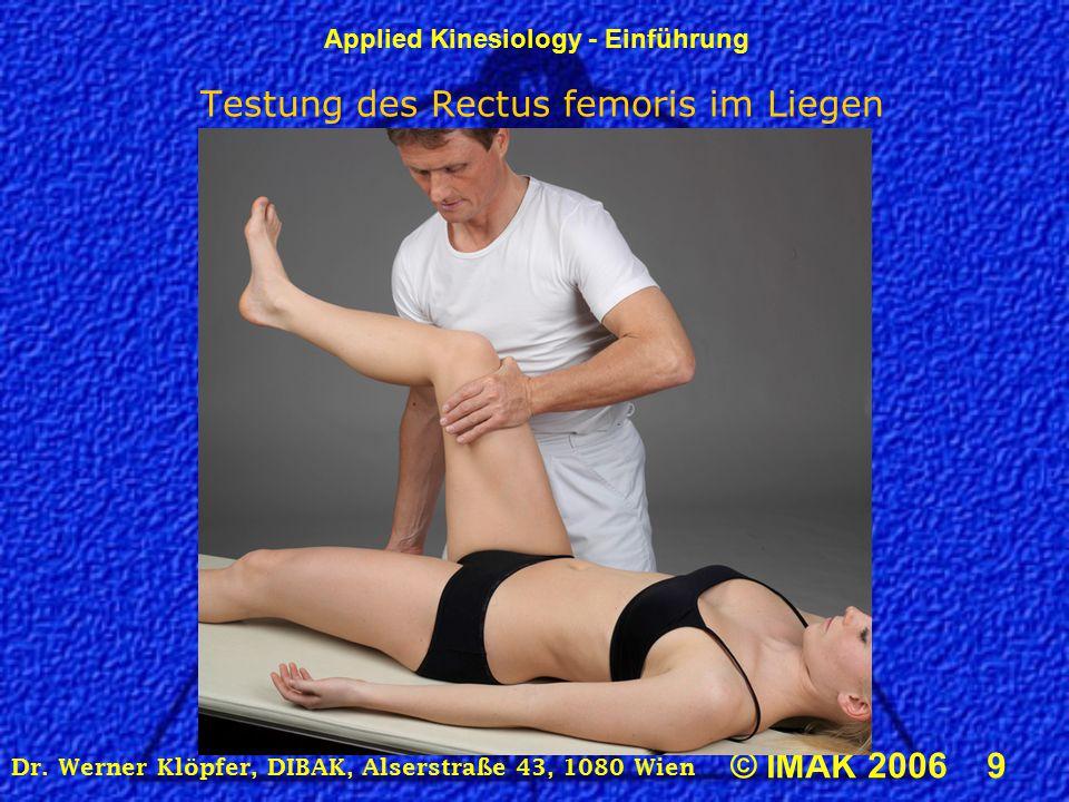 Applied Kinesiology - Einführung © IMAK 2006 9 Dr.