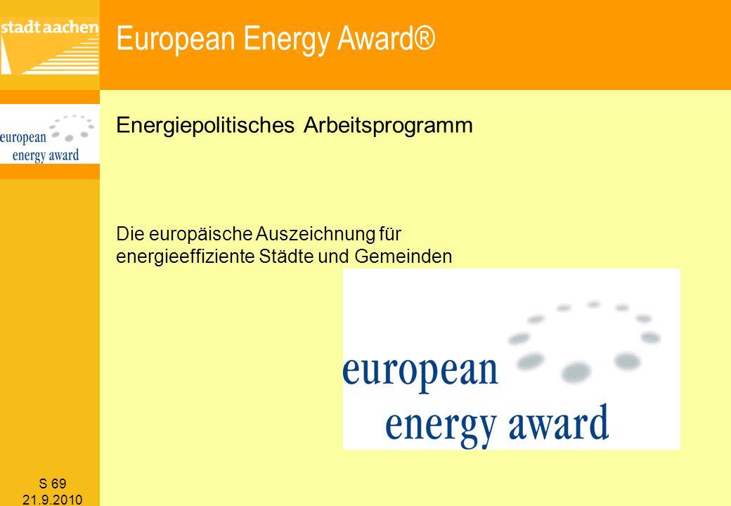 S 69 21.9.2010 European Energy Award® Energiepolitisches Arbeitsprogramm Die europäische Auszeichnung für energieeffiziente Städte und Gemeinden