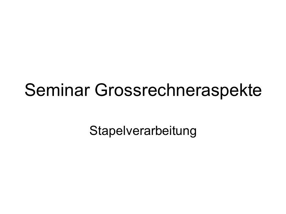 Seminar Grossrechneraspekte Stapelverarbeitung