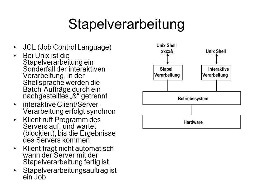 """JCL (Job Control Language) Bei Unix ist die Stapelverarbeitung ein Sonderfall der interaktiven Verarbeitung, in der Shellsprache werden die Batch-Aufträge durch ein nachgestelltes """"& getrennt interaktive Client/Server- Verarbeitung erfolgt synchron Klient ruft Programm des Servers auf, und wartet (blockiert), bis die Ergebnisse des Servers kommen Klient fragt nicht automatisch wann der Server mit der Stapelverarbeitung fertig ist Stapelverarbeitungsauftrag ist ein Job"""