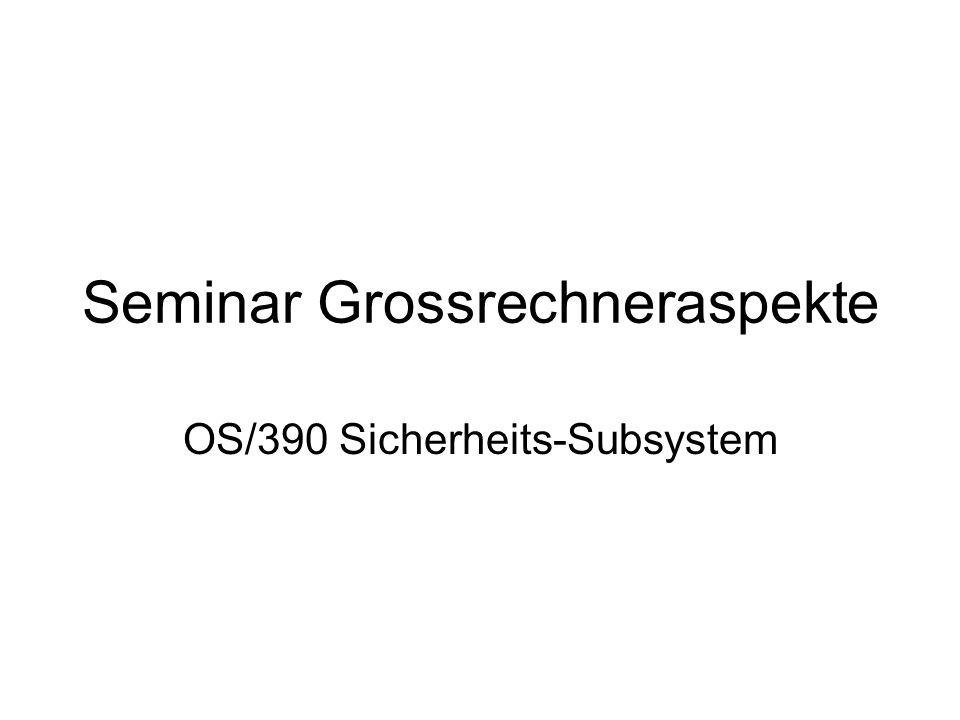 Seminar Grossrechneraspekte OS/390 Sicherheits-Subsystem