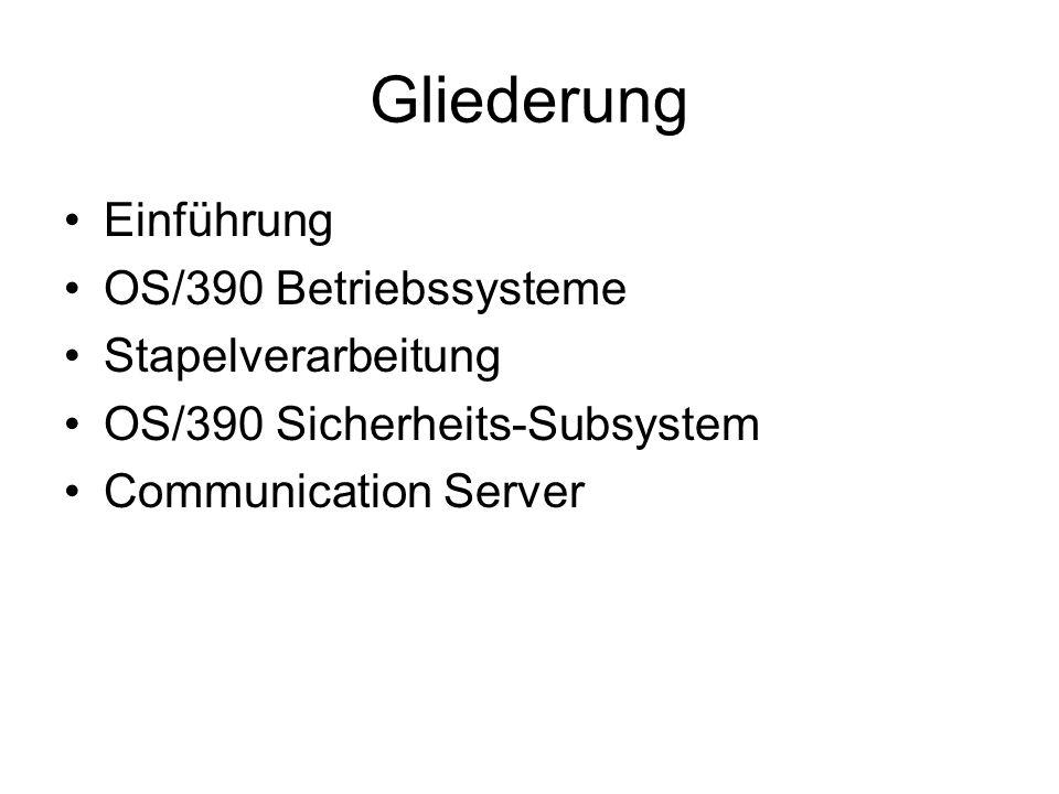 Gliederung Einführung OS/390 Betriebssysteme Stapelverarbeitung OS/390 Sicherheits-Subsystem Communication Server