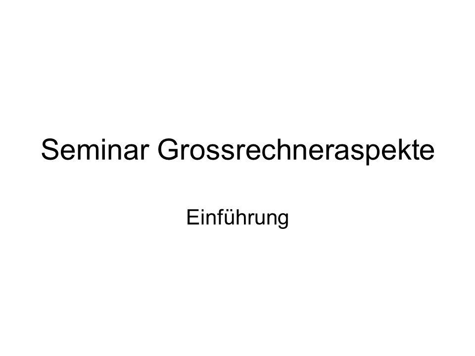 Seminar Grossrechneraspekte Einführung