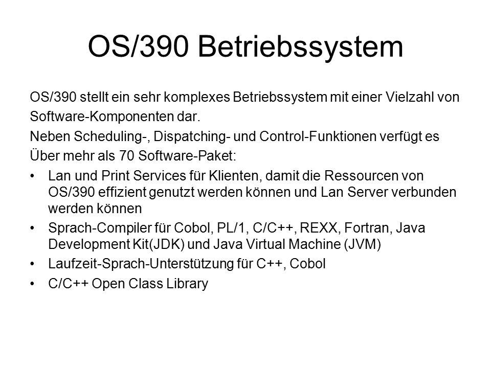 OS/390 Betriebssystem OS/390 stellt ein sehr komplexes Betriebssystem mit einer Vielzahl von Software-Komponenten dar.