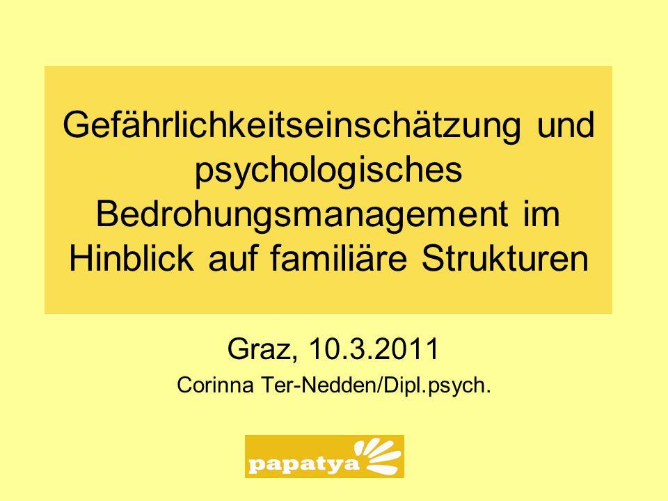 Gefährlichkeitseinschätzung und psychologisches Bedrohungsmanagement im Hinblick auf familiäre Strukturen Graz, 10.3.2011 Corinna Ter-Nedden/Dipl.psyc
