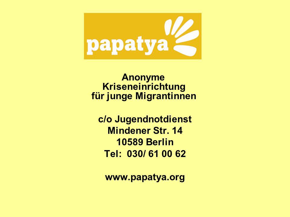 Anonyme Kriseneinrichtung für junge Migrantinnen c/o Jugendnotdienst Mindener Str. 14 10589 Berlin Tel: 030/ 61 00 62 www.papatya.org