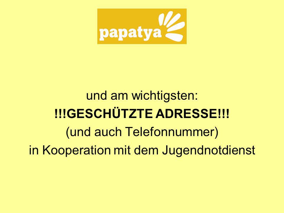 und am wichtigsten: !!!GESCHÜTZTE ADRESSE!!! (und auch Telefonnummer) in Kooperation mit dem Jugendnotdienst