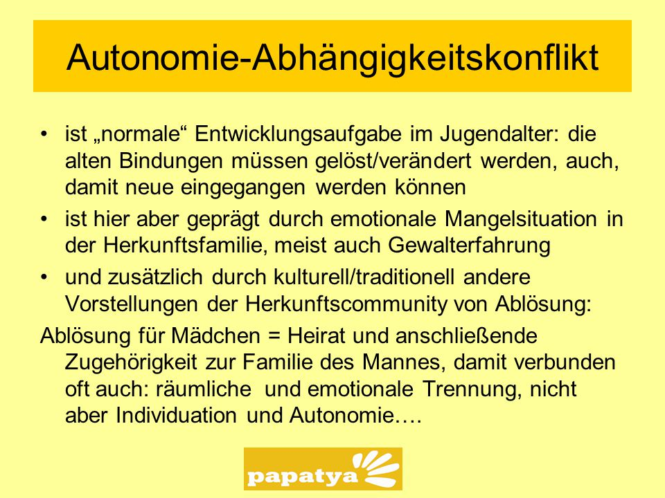 """Autonomie-Abhängigkeitskonflikt ist """"normale"""" Entwicklungsaufgabe im Jugendalter: die alten Bindungen müssen gelöst/verändert werden, auch, damit neue"""