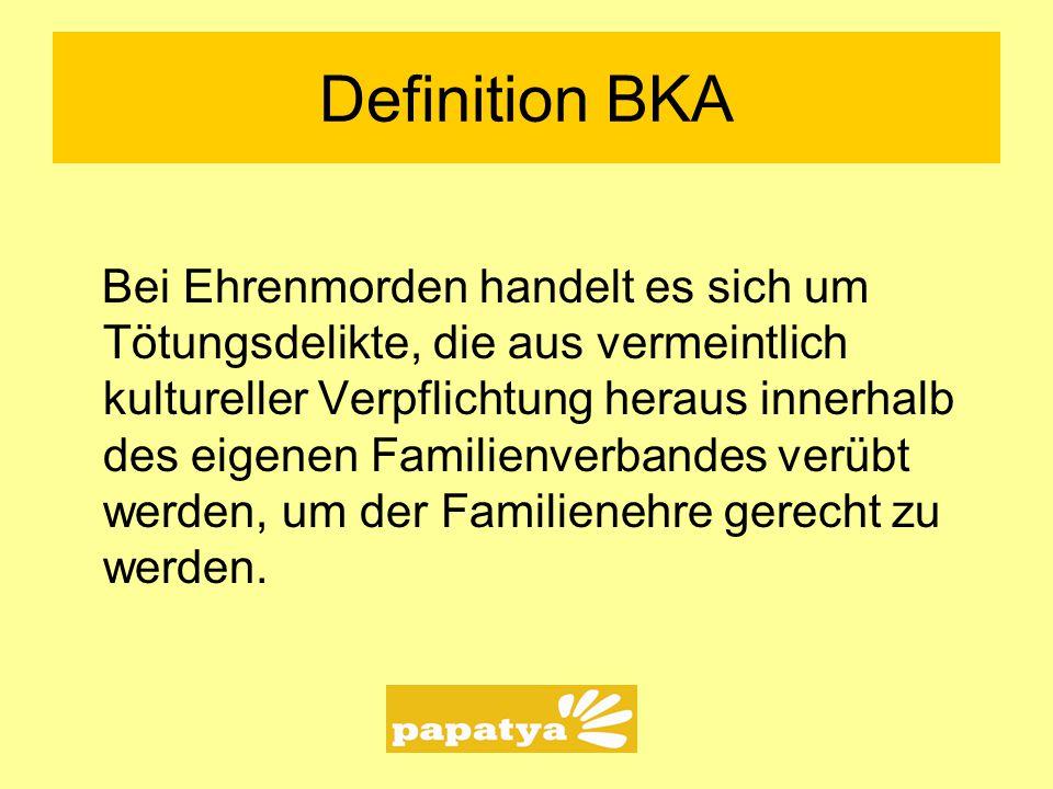 Definition BKA Bei Ehrenmorden handelt es sich um Tötungsdelikte, die aus vermeintlich kultureller Verpflichtung heraus innerhalb des eigenen Familienverbandes verübt werden, um der Familienehre gerecht zu werden.