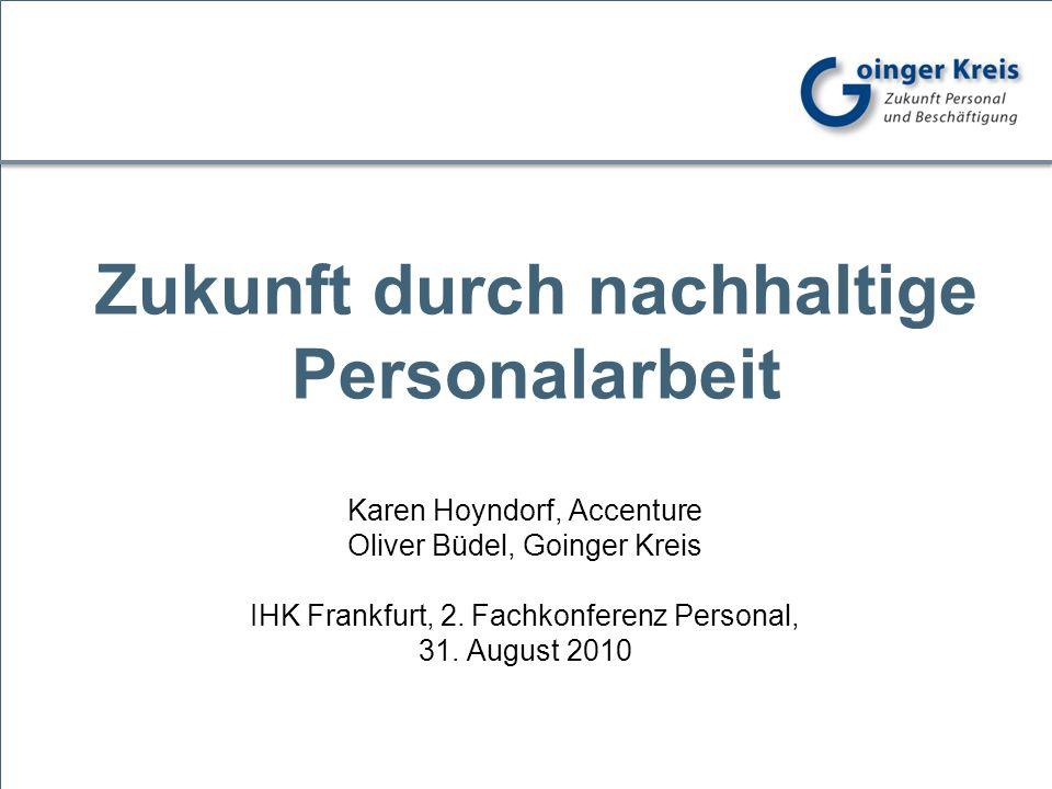 Zukunft durch nachhaltige Personalarbeit Karen Hoyndorf, Accenture Oliver Büdel, Goinger Kreis IHK Frankfurt, 2. Fachkonferenz Personal, 31. August 20