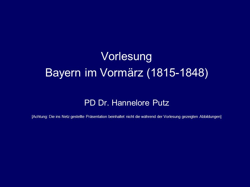 """PD Dr. Hannelore PutzVorlesung """"Bayern im Vormärz (1815-1848)"""