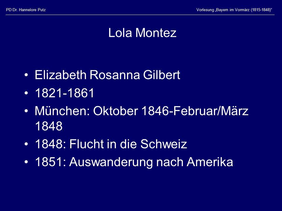 """PD Dr. Hannelore PutzVorlesung """"Bayern im Vormärz (1815-1848)"""" Lola Montez Elizabeth Rosanna Gilbert 1821-1861 München: Oktober 1846-Februar/März 1848"""