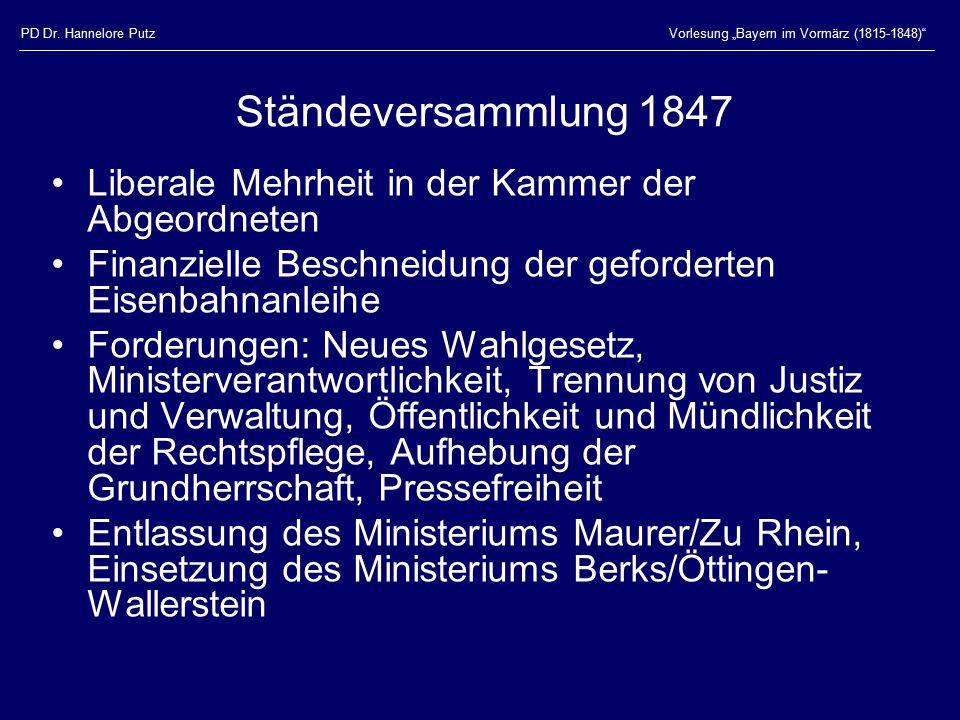 """PD Dr. Hannelore PutzVorlesung """"Bayern im Vormärz (1815-1848)"""" Ständeversammlung 1847 Liberale Mehrheit in der Kammer der Abgeordneten Finanzielle Bes"""