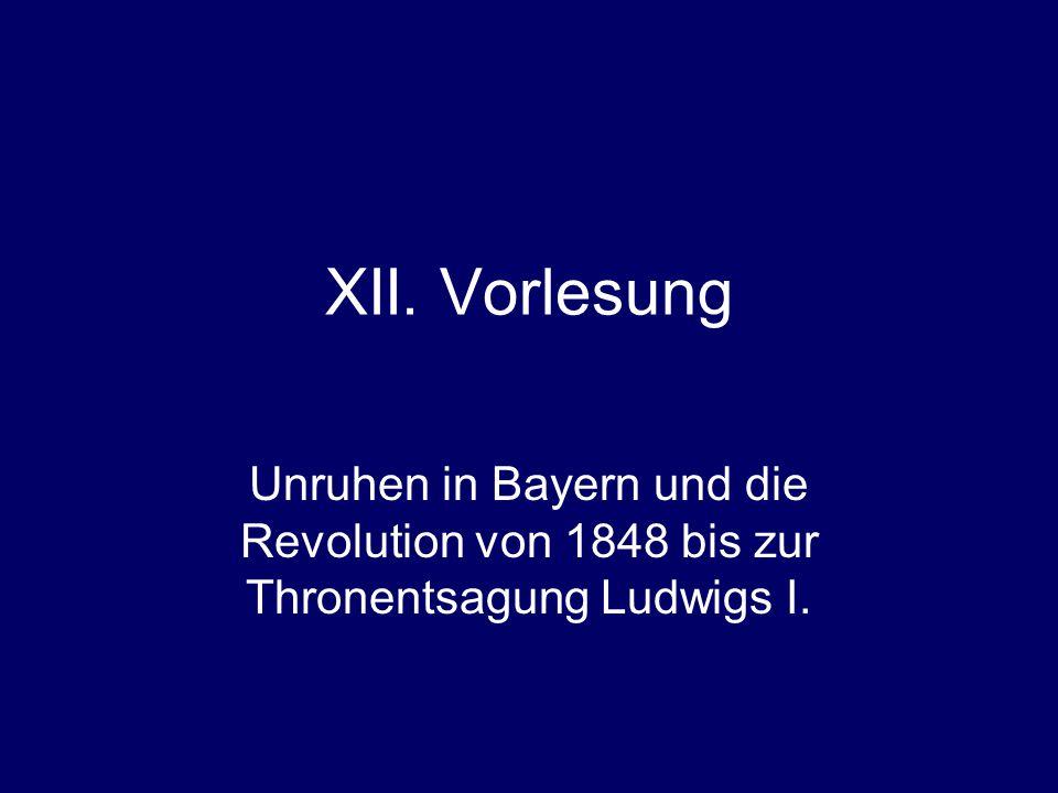 XII. Vorlesung Unruhen in Bayern und die Revolution von 1848 bis zur Thronentsagung Ludwigs I.