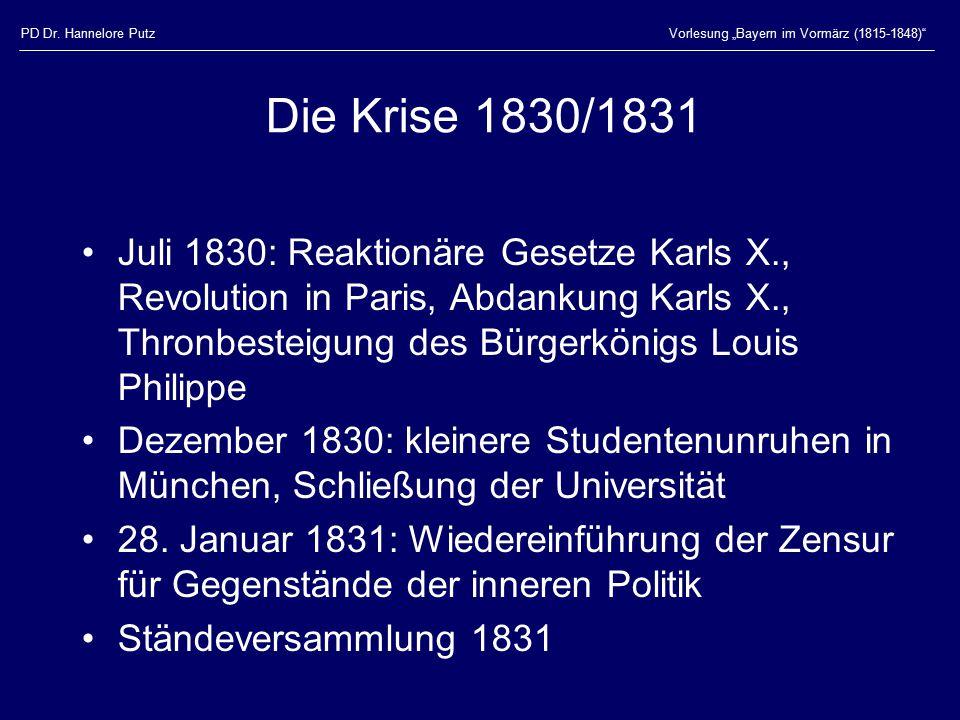 """PD Dr. Hannelore PutzVorlesung """"Bayern im Vormärz (1815-1848)"""" Die Krise 1830/1831 Juli 1830: Reaktionäre Gesetze Karls X., Revolution in Paris, Abdan"""