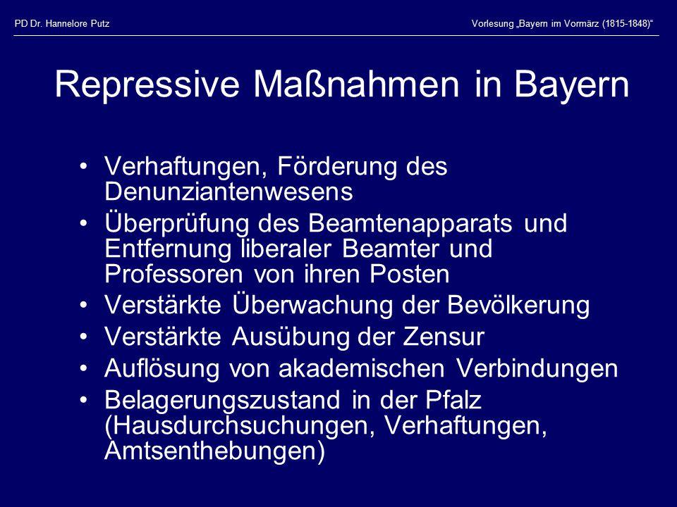 """PD Dr. Hannelore PutzVorlesung """"Bayern im Vormärz (1815-1848)"""" Repressive Maßnahmen in Bayern Verhaftungen, Förderung des Denunziantenwesens Überprüfu"""