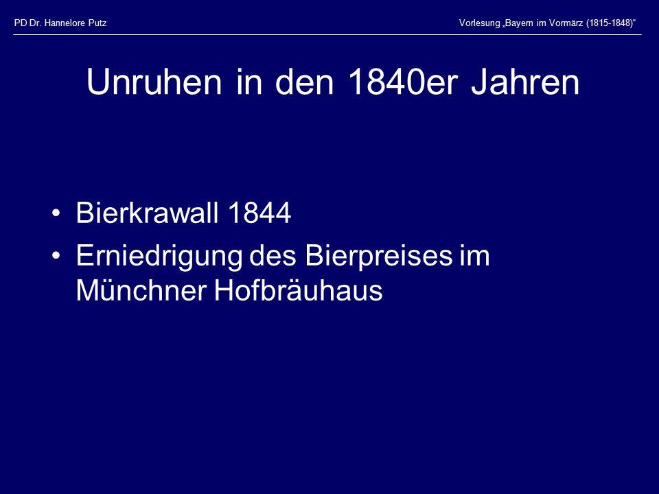 """PD Dr. Hannelore PutzVorlesung """"Bayern im Vormärz (1815-1848)"""" Unruhen in den 1840er Jahren Bierkrawall 1844 Erniedrigung des Bierpreises im Münchner"""