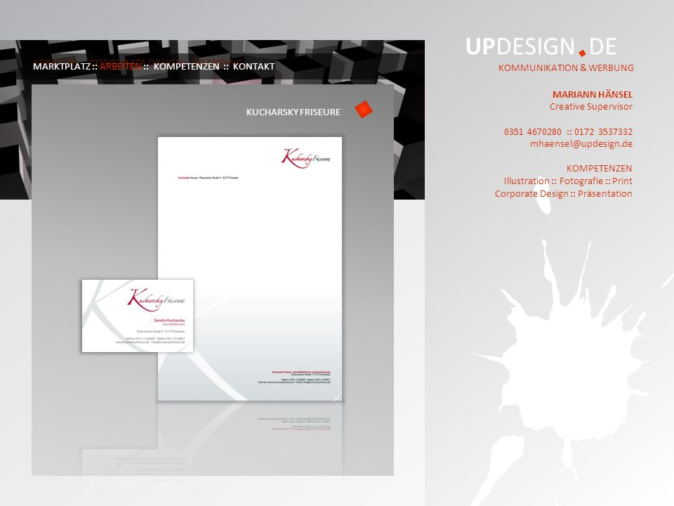 UPDESIGN DE KOMMUNIKATION & WERBUNG MARIANN HÄNSEL Creative Supervisor :: KOMPETENZEN Illustration :: Fotografie :: Print Corporate Design :: Präsentation ARBEITEN – CORPORATE DESIGN :: BRANDING MARKTPLATZ :: ARBEITEN :: KOMPETENZEN :: KONTAKT KUCHARSKY FRISEURE