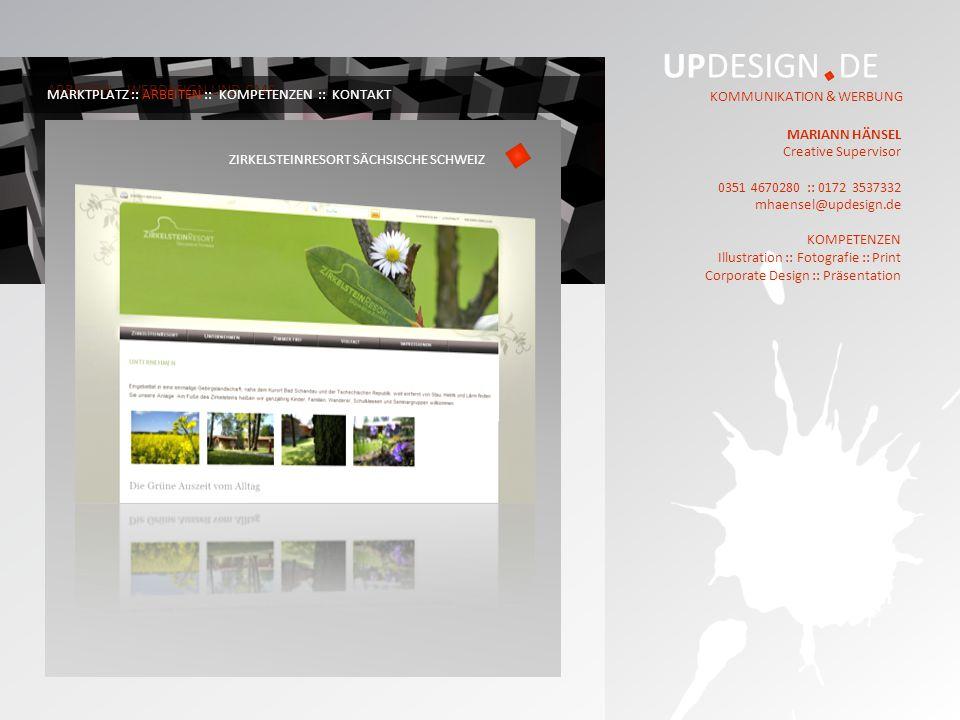 UPDESIGN DE KOMMUNIKATION & WERBUNG MARIANN HÄNSEL Creative Supervisor 0351 4670280 :: 0172 3537332 mhaensel@updesign.de KOMPETENZEN Illustration :: Fotografie :: Print Corporate Design :: Präsentation ARBEITEN – WEBDESIGN UND CMS MARKTPLATZ :: ARBEITEN :: KOMPETENZEN :: KONTAKT KUCHARSKY FRISEURE