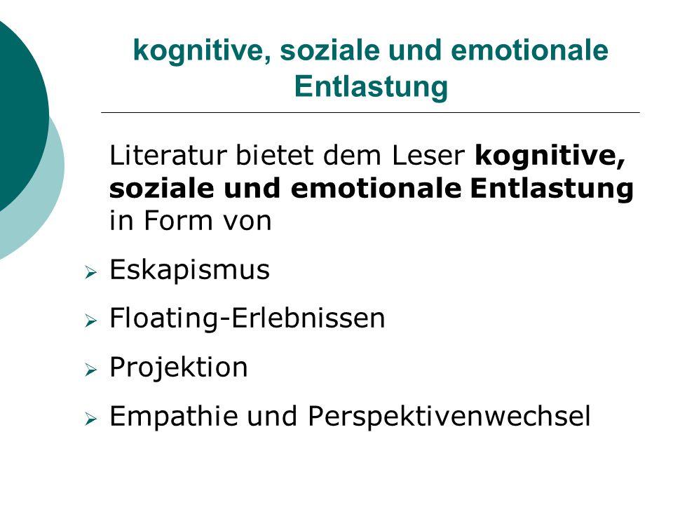 kognitive, soziale und emotionale Entlastung Literatur bietet dem Leser kognitive, soziale und emotionale Entlastung in Form von  Eskapismus  Floati