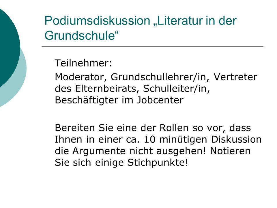 """Podiumsdiskussion """"Literatur in der Grundschule"""" Teilnehmer: Moderator, Grundschullehrer/in, Vertreter des Elternbeirats, Schulleiter/in, Beschäftigte"""