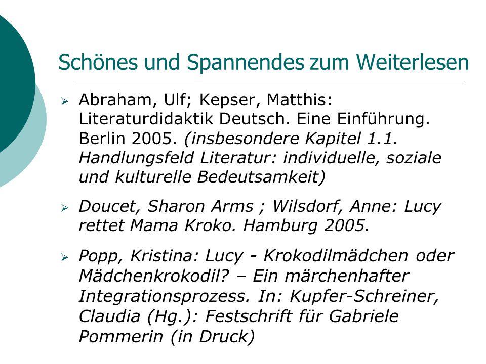 Schönes und Spannendes zum Weiterlesen  Abraham, Ulf; Kepser, Matthis: Literaturdidaktik Deutsch. Eine Einführung. Berlin 2005. (insbesondere Kapitel