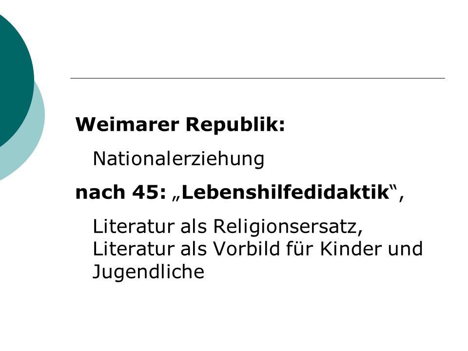 """Weimarer Republik: Nationalerziehung nach 45: """"Lebenshilfedidaktik"""", Literatur als Religionsersatz, Literatur als Vorbild für Kinder und Jugendliche"""
