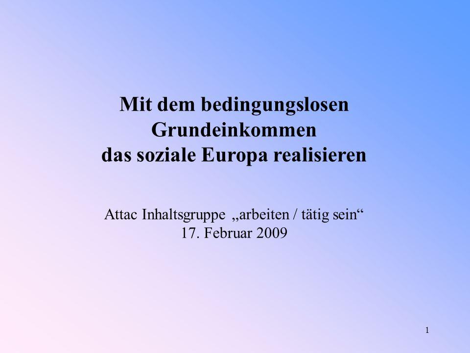 """1 Mit dem bedingungslosen Grundeinkommen das soziale Europa realisieren Attac Inhaltsgruppe """"arbeiten / tätig sein 17."""