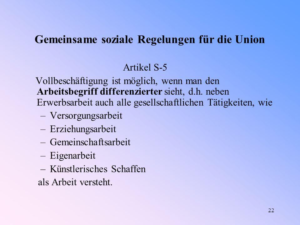 22 Gemeinsame soziale Regelungen für die Union Artikel S-5 Vollbeschäftigung ist möglich, wenn man den Arbeitsbegriff differenzierter sieht, d.h.