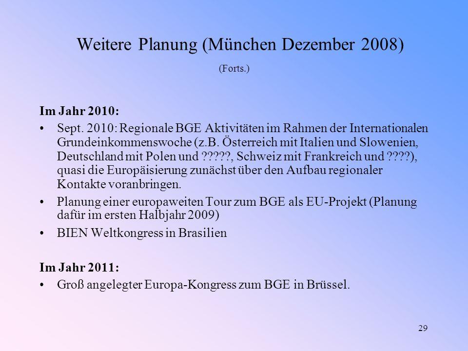 29 Weitere Planung (München Dezember 2008) (Forts.) Im Jahr 2010: Sept.