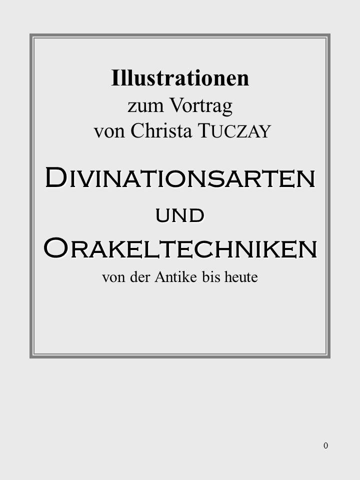 0 Divinationsarten und Orakeltechniken von der Antike bis heute Illustrationen zum Vortrag von Christa T UCZAY
