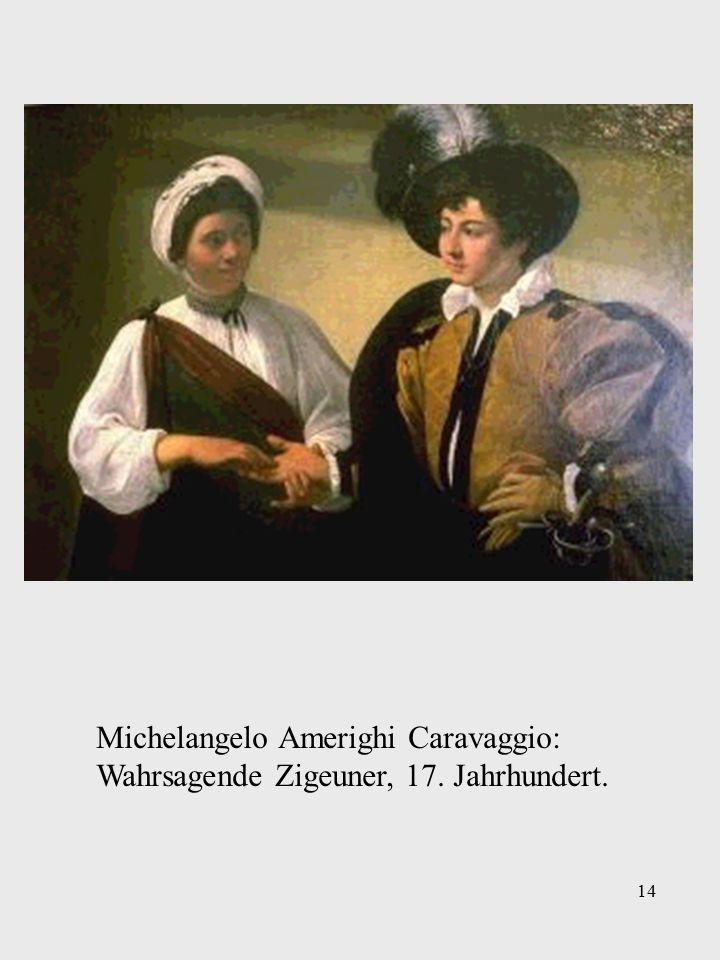 14 Michelangelo Amerighi Caravaggio: Wahrsagende Zigeuner, 17. Jahrhundert.