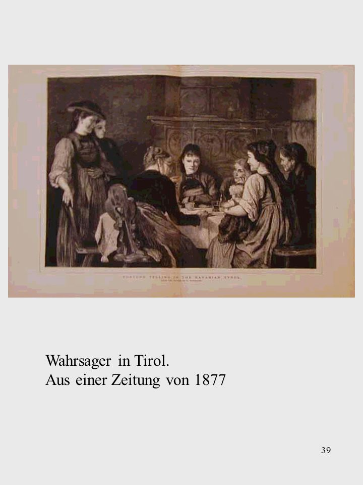 39 Wahrsager in Tirol. Aus einer Zeitung von 1877