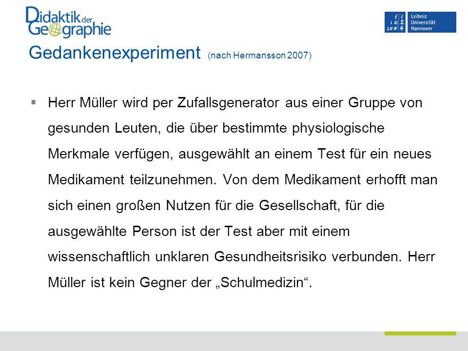 Gedankenexperiment (nach Hermansson 2007)  Herr Müller wird per Zufallsgenerator aus einer Gruppe von gesunden Leuten, die über bestimmte physiologis