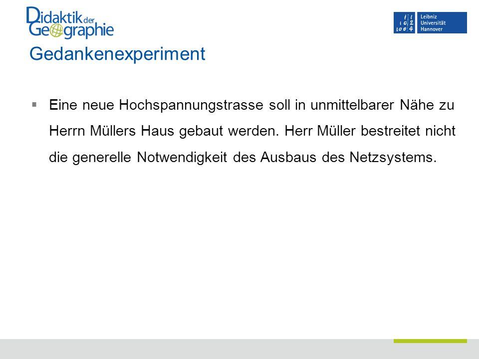 Gedankenexperiment  Eine neue Hochspannungstrasse soll in unmittelbarer Nähe zu Herrn Müllers Haus gebaut werden. Herr Müller bestreitet nicht die ge
