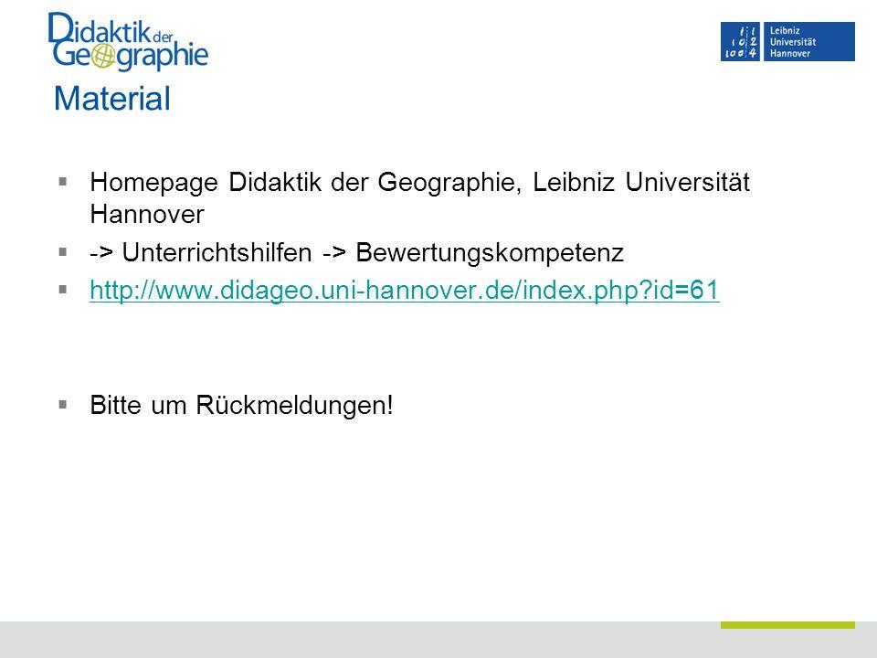 Material  Homepage Didaktik der Geographie, Leibniz Universität Hannover  -> Unterrichtshilfen -> Bewertungskompetenz  http://www.didageo.uni-hanno