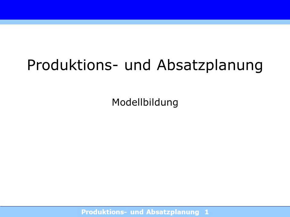 Produktions- und Absatzplanung 12 Variablen des mehrperiodischen LP-Modells 2