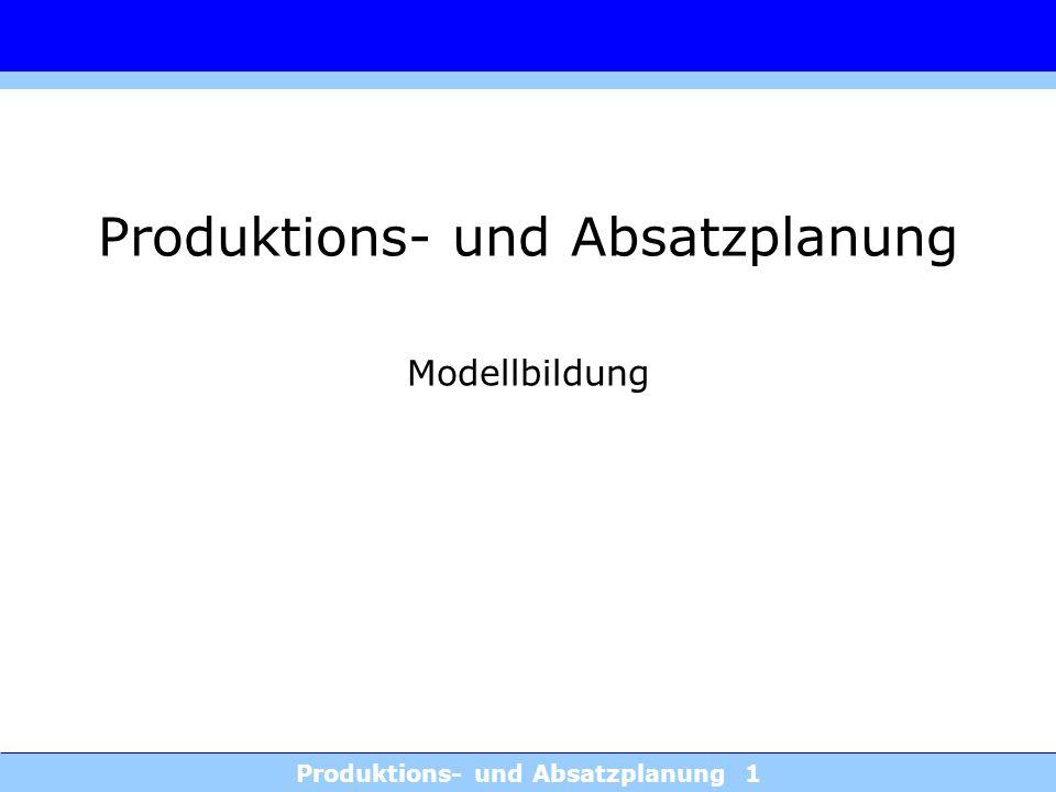 Produktions- und Absatzplanung 1 Produktions- und Absatzplanung Modellbildung