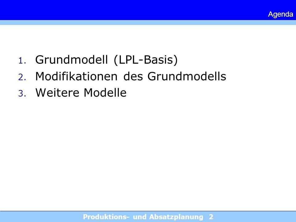 Produktions- und Absatzplanung 2 Agenda 1. Grundmodell (LPL-Basis) 2. Modifikationen des Grundmodells 3. Weitere Modelle