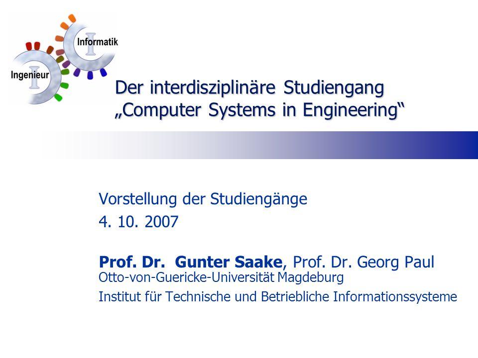Vorstellung der Studiengänge 4. 10. 2007 Prof. Dr. Gunter Saake, Prof. Dr. Georg Paul Otto-von-Guericke-Universität Magdeburg Institut für Technische