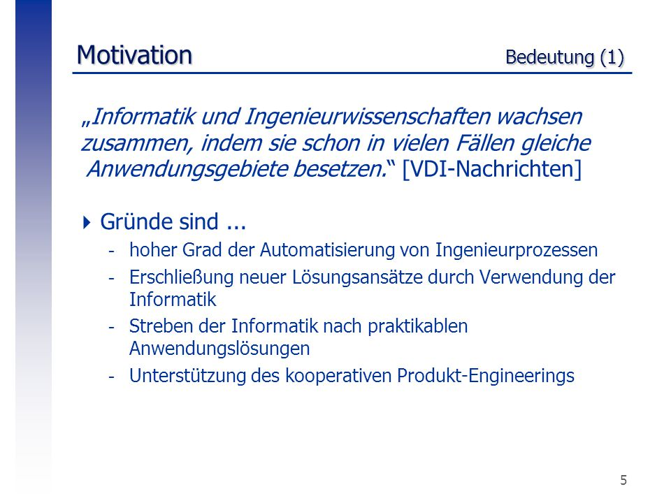 """5 Motivation Bedeutung (1) """"Informatik und Ingenieurwissenschaften wachsen zusammen, indem sie schon in vielen Fällen gleiche Anwendungsgebiete besetz"""