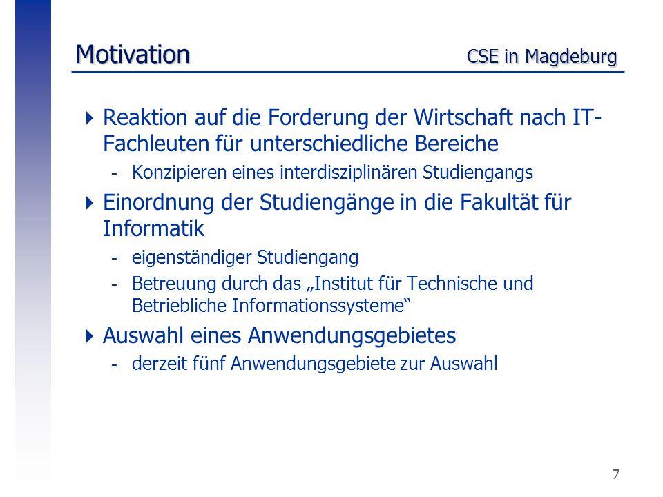 7 Motivation CSE in Magdeburg  Reaktion auf die Forderung der Wirtschaft nach IT- Fachleuten für unterschiedliche Bereiche -Konzipieren eines interdi