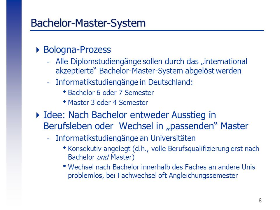 "8 Bachelor-Master-System  Bologna-Prozess -Alle Diplomstudiengänge sollen durch das ""international akzeptierte"" Bachelor-Master-System abgelöst werde"