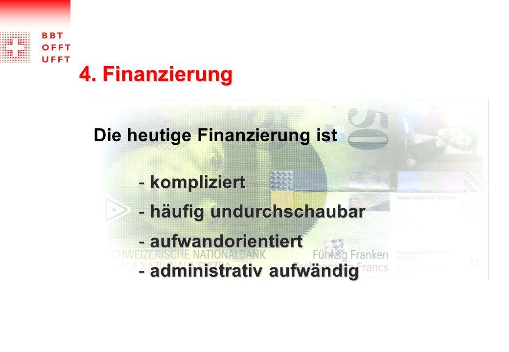 4. Finanzierung Die heutige Finanzierung ist - kompliziert - häufig undurchschaubar - aufwandorientiert - administrativ aufwändig