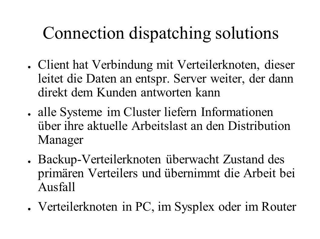 Connection dispatching solutions ● Client hat Verbindung mit Verteilerknoten, dieser leitet die Daten an entspr.