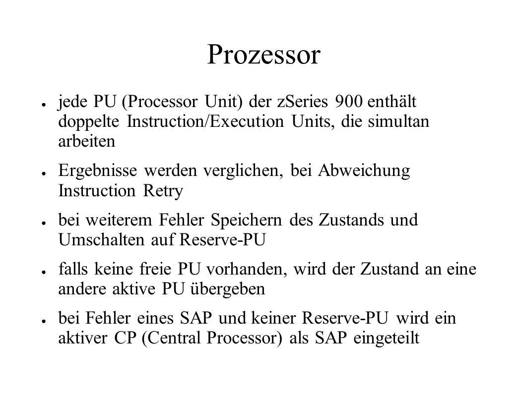 ● jede PU (Processor Unit) der zSeries 900 enthält doppelte Instruction/Execution Units, die simultan arbeiten ● Ergebnisse werden verglichen, bei Abweichung Instruction Retry ● bei weiterem Fehler Speichern des Zustands und Umschalten auf Reserve-PU ● falls keine freie PU vorhanden, wird der Zustand an eine andere aktive PU übergeben ● bei Fehler eines SAP und keiner Reserve-PU wird ein aktiver CP (Central Processor) als SAP eingeteilt