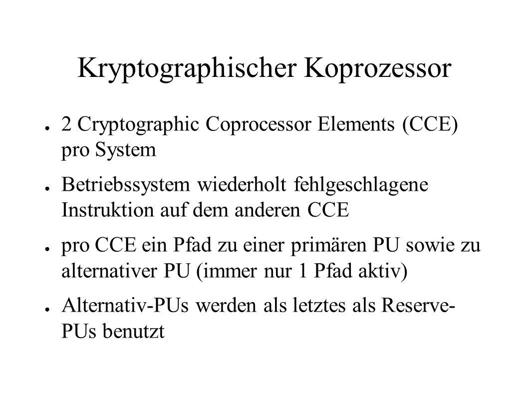 Kryptographischer Koprozessor ● 2 Cryptographic Coprocessor Elements (CCE) pro System ● Betriebssystem wiederholt fehlgeschlagene Instruktion auf dem anderen CCE ● pro CCE ein Pfad zu einer primären PU sowie zu alternativer PU (immer nur 1 Pfad aktiv) ● Alternativ-PUs werden als letztes als Reserve- PUs benutzt