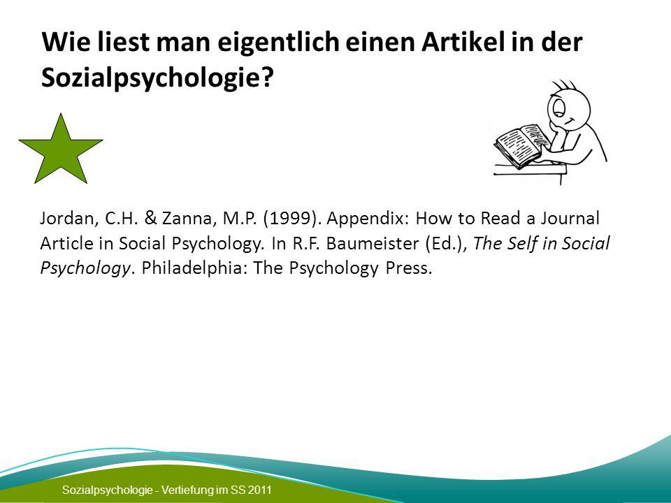Sozialpsychologie - Vertiefung im SS 2011 Wie liest man eigentlich einen Artikel in der Sozialpsychologie? Jordan, C.H. & Zanna, M.P. (1999). Appendix