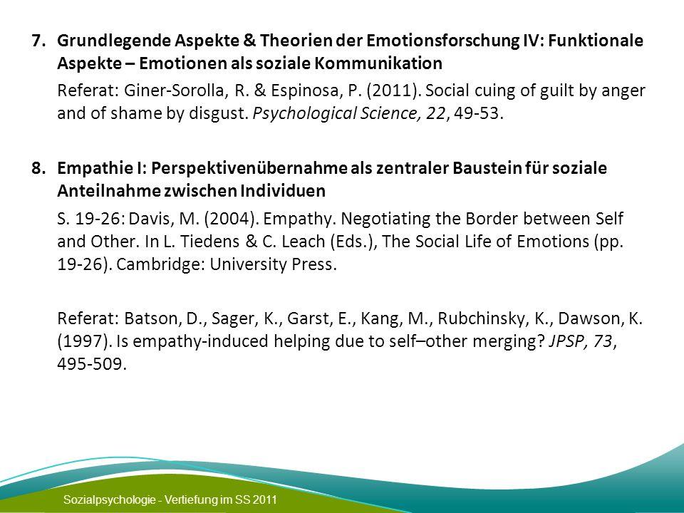 Sozialpsychologie - Vertiefung im SS 2011 7. Grundlegende Aspekte & Theorien der Emotionsforschung IV: Funktionale Aspekte – Emotionen als soziale Kom